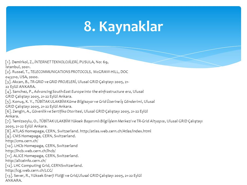 8. Kaynaklar [1]. Demirkol, Z., İNTERNET TEKNOLOJİLERİ, PUSULA, No: 69, İstanbul, 2001.